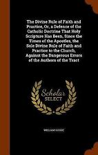 The Divine Rule of Faith and Practice, or, a Defence of the Catholic Doctrine...