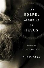 The Gospel According to Jesus: A Faith that Restores All Things Seay, Chris Har