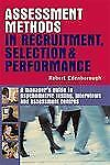 Assessment Methods in Recruitment, Selection And Performance: A Managers Guide