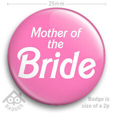 """MOTHER OF THE BRIDE Hen Party Do Wedding Bridesmaid Maid of Honour 25mm 1"""" Badge"""