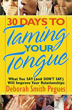 30 Days to Taming Your Tongue: What You Say (and Don't Say) Will Improve Your...