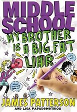 Middle School: My Brother Is a Big, Fat Liar by Patterson, James, Papademetriou