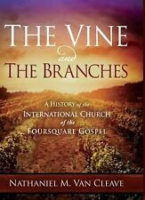 The Vine and the Branches: A History of the International Church of the Foursqua