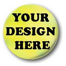 Custom, 'Design Your Own' 1 inch / 25mm Button Badge