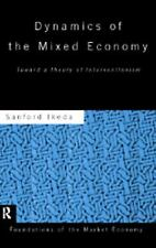 Dynamics of the Mixed Economy: Toward a Theory of Interventionism (Routledge Fo