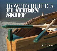 How to Build a Flatiron Skiff: Simple Steps Using Basic Tools, , Jones, K. D., V