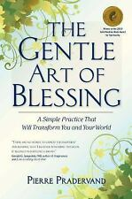 The Gentle Art of Blessing : A Simple Practice That Will Transform You and...