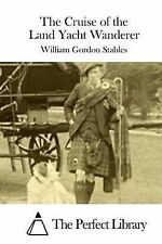 The Cruise of the Land Yacht Wanderer by William Gordon Stables (Paperback /...