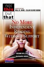 No More Independent Reading Without Support by Debbie Miller and Barbara Moss...