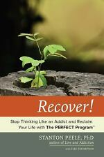 Recover!: Stop Thinking Like an Addict and Reclaim Your Life with The PERFECT P