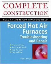 Construction: Forced Hot Air Furnaces : Troubleshooting and Repair by Roger...