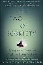 The Tao of Sobriety : Helping You to Recover from Alcohol and Drug Addiction...