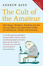 The Cult of the Amateur: How Blogs, MySpace, YouTube and the Rest of Today's...