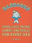 Dadzooks: Jokes, Gags, Tricks, Games, and Skills for Every Dad by Coutts, Ian