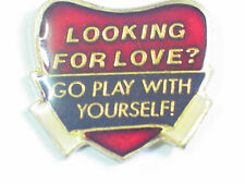 Looking For Love? Go Play With Yourself! Hat Pin (say 209)