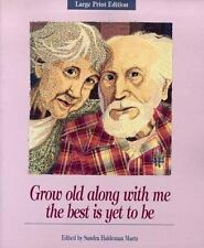 Grow Old Along with Me The Best Is Yet to Be (Large Print Edition)