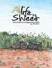 Life Is Sweet : The Story of a Sugarcane Field by J. Muzacz (2013, Picture Book)