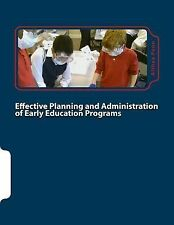 Effective Planning and Administration of Early Education Programs by Althea...