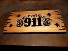 Hand Routed Custom Wood We Don't Call 911 Sign On Cedar
