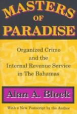 Masters of Paradise : Organized Crime and the Internal Revenue Service in the...