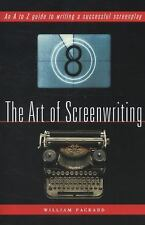The Art of Screenwriting : An A to Z Guide to Writing a Successful Screenplay...