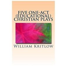 Five One-Act (Educational) Christian Plays : For Stage and Reader's Theater...