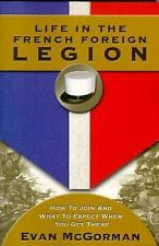 Life in the French Foreign Legion : How to Join and What to Expect When You...
