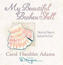 My Beautiful Broken Shell : Words of Hope to Refresh the Soul by Carol...