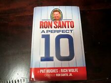 Ron Santo A Perfect 10 By Pat Hughes And Rich Wolfe