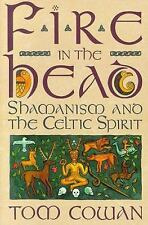 Fire in the Head : Shamanism and the Celtic Spirit by Cowan and Tom Cowan...