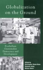 Globalization on the Ground: Postbellum Guatemalan Democracy and Devel-ExLibrary