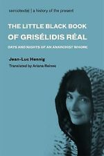 The Little Black Book of Gris�lidis R�al : Days and Nights of an Anarchist...
