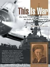 This Is War: One Sailor's True Story of Survival in the South Pacific During WWI