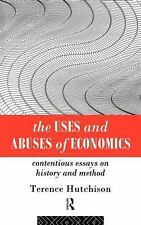 The Uses and Abuses of Economics : Contentious Essays on History and Method...
