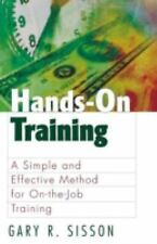 Hands-On Training : A Simple and Effective Method for On-the-Job Training by...