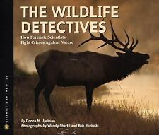 The Wildlife Detectives: How Forensic Scientists Fight Crimes Against Nature (Sc