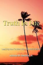Truth in Life : Learning How to Deal with Life and Its Blows by Johnnie B....