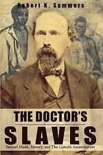 The Doctor's Slaves : Samuel Mudd, Slavery, and the Lincoln Assassination by...