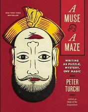 A Muse and a Maze : Writing As Puzzle, Mystery, and Magic by Peter Turchi...