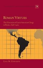 Roman Virtues: The Education of Latin American Clergy in Rome, 1858-1962 (Latin