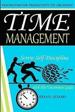 Time Management : Screw Self Discipline with This Uncommon Guide -...