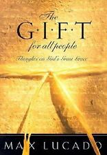 The Gift for All People: Thoughts on God's Great Grace, Lucado, Max, Good Book