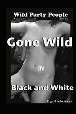 Gone Wild in Black and White - Wild Party People by Voy Wilde (2012, Paperback)