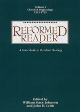 Reformed Reader Vol. 1 : A Sourcebook in Christian Theology - Classical...