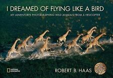 I Dreamed of Flying Like a Bird: My Adventures Photographing Wild Animals from