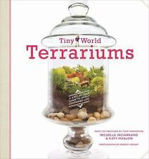 Tiny World Terrariums: A Step-by-Step Guide, Maslow, Katy, Inciarrano, Michelle