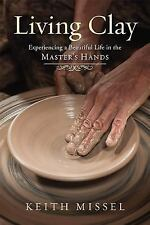 Living Clay: Experiencing a Beautiful Life in the Master's Hands