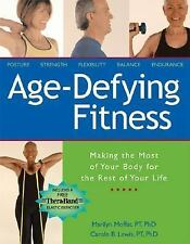 Age Defying Fitness: Making the Most of Your Body for the Rest of Your Life by