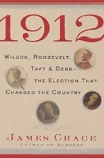 1912: Wilson, Roosevelt, Taft and Debs -The Election that Changed the -ExLibrary