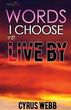Words I Choose to Live by by Webb, Cyrus -Paperback